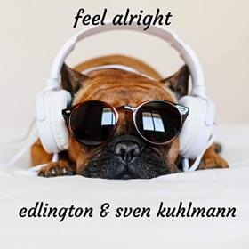 EDLINGTON & SVEN KUHLMANN - FEEL ALRIGHT